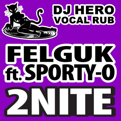 Felguk feat. Sporty-O - 2nite (DJ Hero Vocal Rub)
