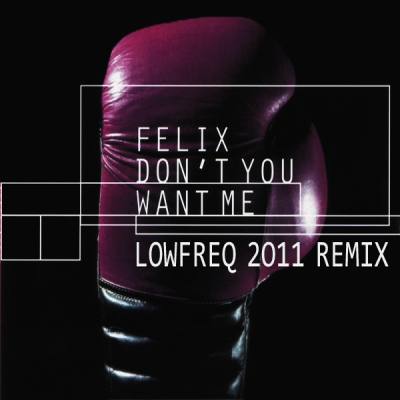Felix - Don't You Want Me (LowFreq 2011 Remix)