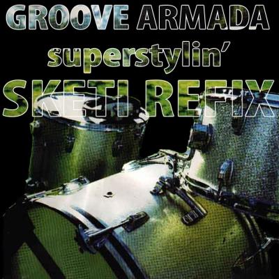 Groove Armada - Superstylin' (Sketi Refix)
