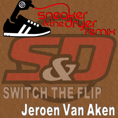 Jeroen Van Aken - Switch The Flip (Sneaker & The Dryer Remix)