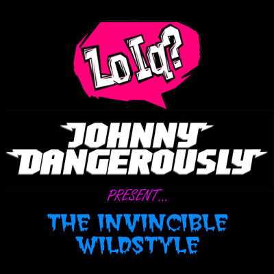 Lo IQ? & Johnny Dangerously - The Invincible Wild Style