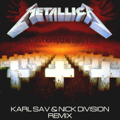 Metallica - For Whom the Bell Tolls (Karl Sav & Nick Division Remix)