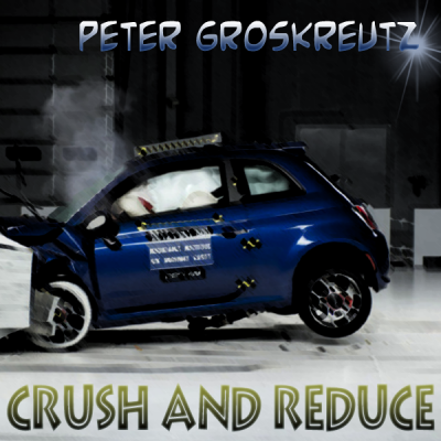 Peter Groskreutz - Crush and Reduce