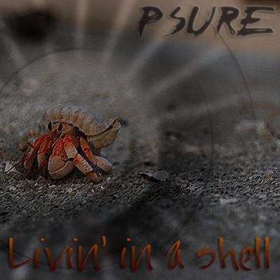 Psure - Livin' in a shell