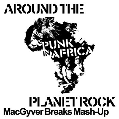Punk in Africa - Around The Planet Rock (MacGyver Breaks Mash-Up)