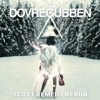 Zedd - Dovregubben (Scott Remedy Rerub)