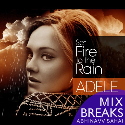 Adele - Set Fire To The Rain (Abhinavv Sahai Breaks Mix)