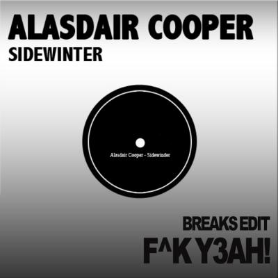Alasdair Cooper - Sidewinder (F^K Y3AH! Breaks Edit)