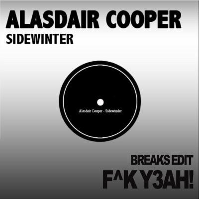 Alasdair Cooper - Sidewinder (F^K Y3AH! Breaks Edit)