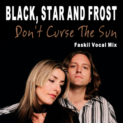 Black, Star & Frost - Don't Curse The Sun (Faskil Vocal Mix)