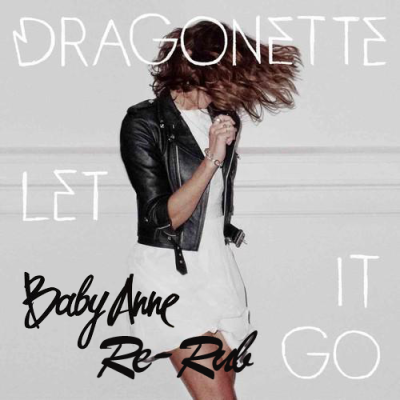 Dragonette - Let It Go (Baby Anne Re-Rub)