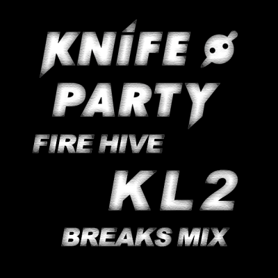 Knife Party - Fire Hive (KL2 'Gibraltar Party' Breaks Mix)