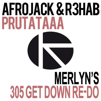Afrojack And R3hab - Prutataaa (Merlyn's 305 Get Down Re-Do)