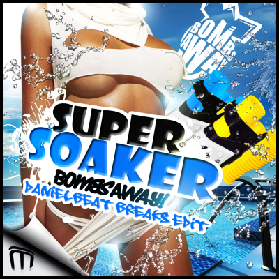 Bombs Away - Super Soaker (Danielbeat Breaks Edit)