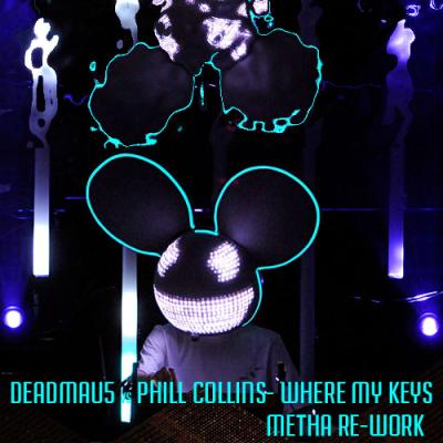 Deadmau5 vs. Phil Collins - Where My Keys (Metha Re-Work)