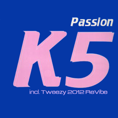 K5 - Passion (Tweezy 2012 ReVibe)