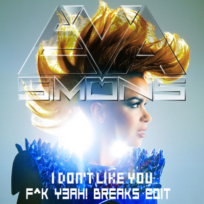 Eva Simons - I Don't Like You (F^K Y3AH! Breaks Edit)