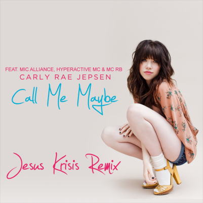 Carly Rae Jepsen feat. Mic Alliance, Hyperactive Mc & Mc RB - Call Me Maybe (Jesus Krisis Remix)
