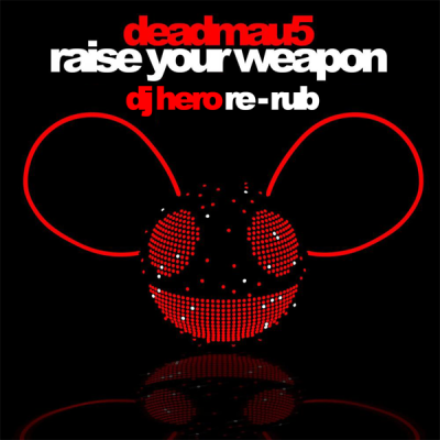 Deadmau5 - Raise Your Weapon (DJ Hero Re-Rub)