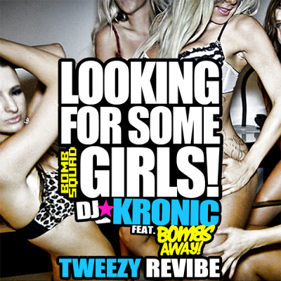 DJ Kronic feat. Bombs Away - Looking for Some Girls (Tweezy ReVibe)