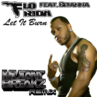 Flo Rida feat. Brianna - Let It Burn (Mutantbreakz Remix)