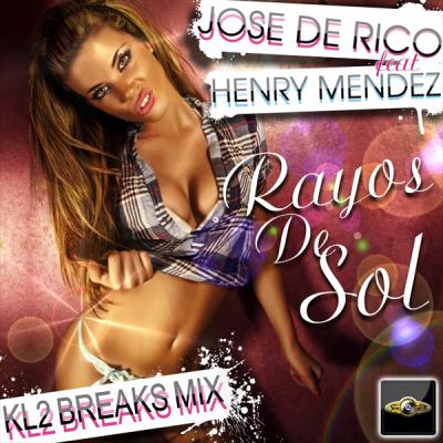 Jose De Rico feat. Henry Mendez Rayos De Sol (KL2 Breaks Mix)