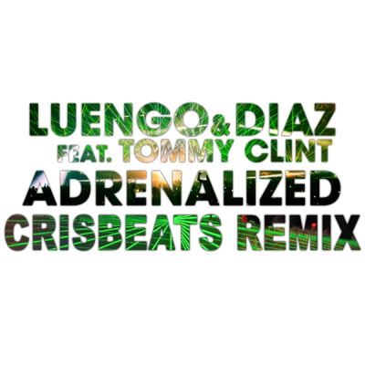 Luengo & Diaz feat. Tommy Clint - Adrenalized (Crisbeats Remix)