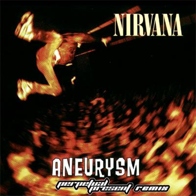 Nirvana - Aneurysm (Perpetual Present Remix)