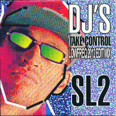 SL2 - DJ's Take Control (LowFreq 2012 Edit Mix)