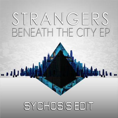Strangers - Beneath the City (Sychosis Edit)