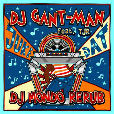 DJ Gant-Man feat. TJR - Juke Dat (DJ Mondo ReRub)