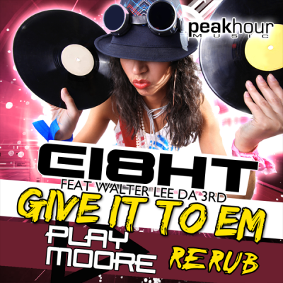 Ei8ht feat. Walter Lee Da 3rd - Give It To Em (Play Moore ReRub)