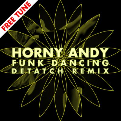 Horny Andy - Funk Dancing (Detach Remix)