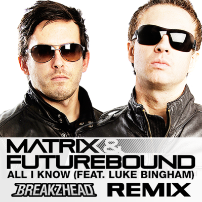 Matrix & Futurebound feat. Luke Bingham - All I Know (BreakZhead Remix)