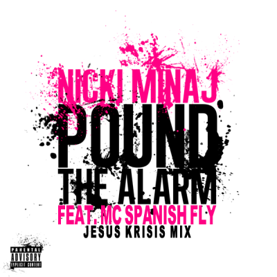 Nicki Minaj feat. Mc Spanish Fly - Pound The Alarm (Jesus Krisis Mix)