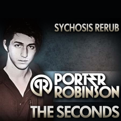 Porter Robinson feat. Jano - The Seconds (Sychosis ReRub)