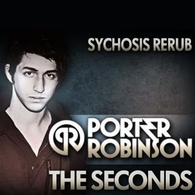 Porter Robinson feat. Jano - The Seconds (Sychosis ReRub)
