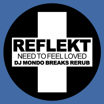 Reflekt - Need To Feel Love (DJ Mondo Breaks ReRub)