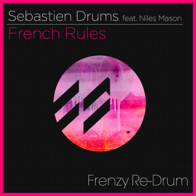 Sebastian Drums feat. Niles Mason - French Rules (Frenzy Re-Drum)