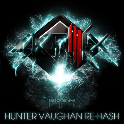Skrillex - First Of The Year (Hunter Vaughan Re-Hash)
