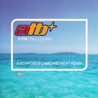 ATB – 9 PM (Till I Come) (Juxtapose's Came and Went Remix)