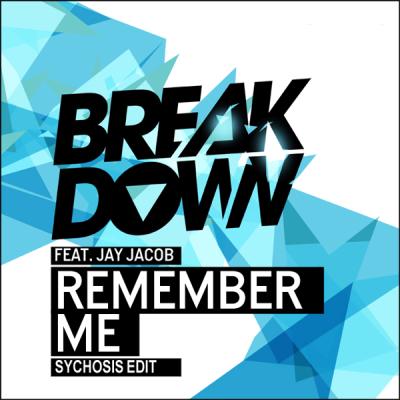Breakdown feat. Jay Jacob - Remember Me (Sychosis Edit)