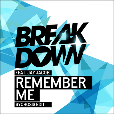 Breakdown feat. Jay Jacob - Remember Me (Sychosis Edit)