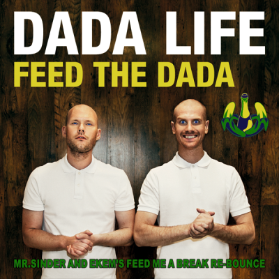 Dada Life - Feed The Dada (Mr.Sinder and Ekem's Feed Me A Break Re-Bounce)