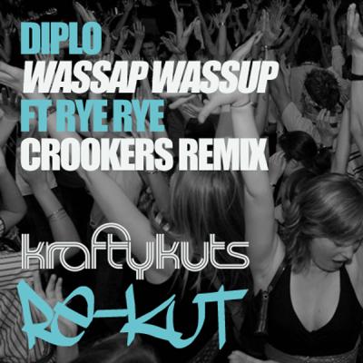 Diplo feat. Rye Rye - Wassup Wassup (Krafty Kuts Re-Kut)