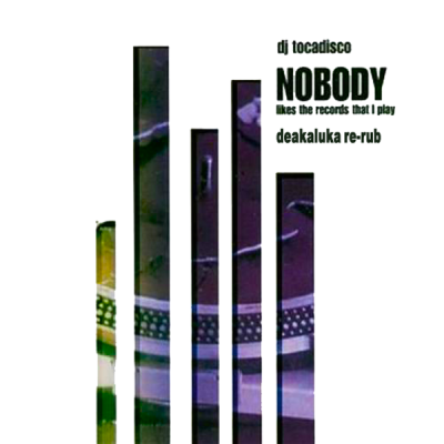 DJ Tocadisco - Nobody (Likes The Records That I Play) (Deakaluka Re-Rub)