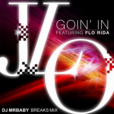 Jennifer Lopez feat. Flo Rida - Goin' In (DJ MrBaby Breaks Mix)