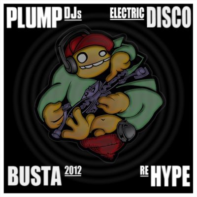Plump DJ's - Electric Disco (Busta 2012 ReHype)