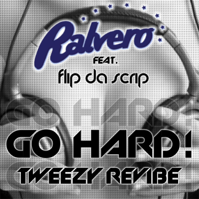 Ralvero feat. Flip Da Scrip – Go Hard (Tweezy ReVibe)