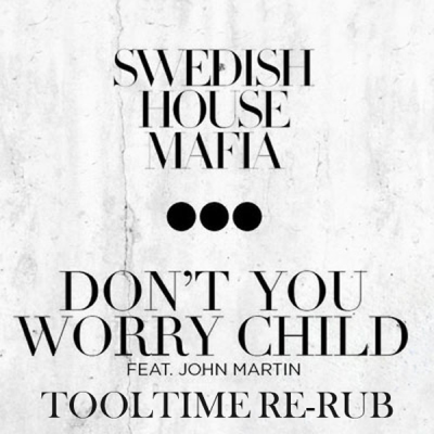 Swedish House Mafia feat. John Martin - Don't You Worry Child (Tooltime Re-Rub)
